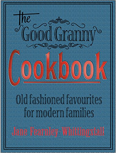 Good Granny Cookbook: Traditional Favourites for Modern Families por Jane Fearnley-Whittingstall