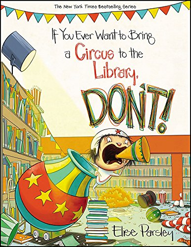 If You Ever Want to Bring a Circus to the Library, Don't! (Magnolia Says DON'T!, Band 3) -