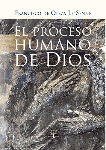 El proceso humano de Dios por Francisco de Oleza Le-Senne