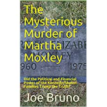 The Mysterious Murder of Martha Moxley: Did the Political and Financial Power of the Kennedy/Skakel Families Trump the Truth?