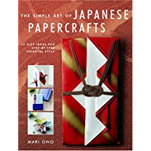 Simple Art of Japanese Papercrafts: 35 Gift Ideas for Step-by-Step Oriental Style