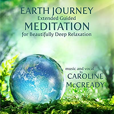 Earth Journey: Extended Guided Meditation for Beautifully Deep Relaxation from Caroline McCready