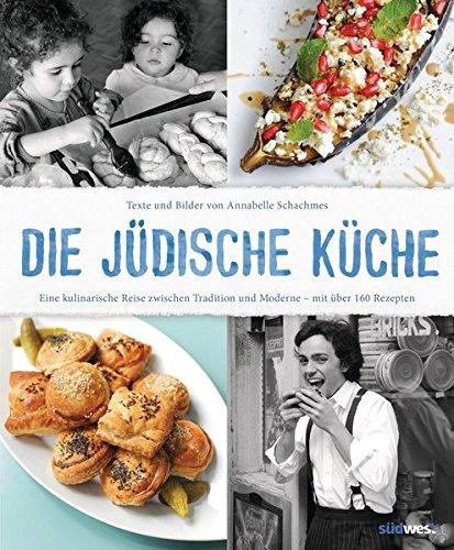 Die jüdische Küche: Eine kulinarische Reise zwischen Tradition und Moderne - mit über 160 Rezepten (Küche Kulinarische)