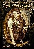Legemethoden und Deutung der Zigeuner-Wahrsagekarten: Arbeiten mit den Zigeuner-Wahrsagekarten - Schaue deinem Schicksal in die Karten und lerne deine Zukunft zu sehen!