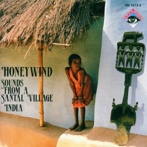 Ethnische Musik - Indien: Honeywind (Sounds From A Santal Village)
