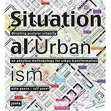 Situational Urbanism: Directing Postwar Urbanity: an Adaptive Methodology for Urban Transformation