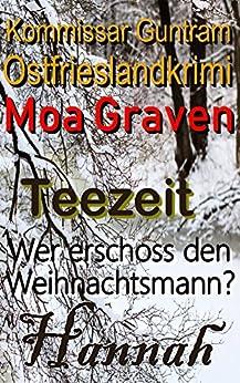 Kommissar Guntram Ostfrieslandkrimis - Sammelband 3: Teezeit - Wer erschoss den Weihnachsmann? - Hannah Vergessene Gräber (Kommissar Guntram Sammelband)