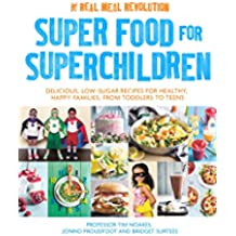 Super Food for Superchildren: Delicious, low-sugar recipes for healthy, happy children, from toddlers to teens (English Edition)