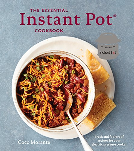The Essential Instant Pot Cookbook: Fresh and Foolproof Recipes for Your Electric Pressure Cooker -