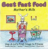 Best Fast Food / La Mejor Comida Rapida: The Importance of Breastfeeding (Hop-A-Lot's First Steps to Fitness Book 6)