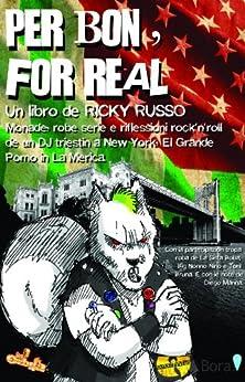 Per bon, for real: Monade, robe serie e riflessioni rock'n'roll de un DJ triestin a New York, El Grande Pomo in La Merica. di [Russo, Ricky]