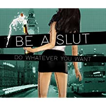 Be A Slut: Do Whatever You Want (English Edition)