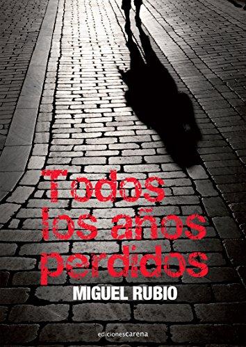 Todos los años perdidos por Miguel Rubio