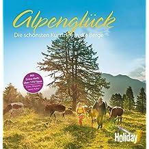 HOLIDAY Reisebuch: Alpenglück: Die schönsten Kurztrips in die Berge