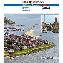 Das Ijsselmeer. Häfen und Schleusen. Ijsselmeer - Markermeer - Randmeere