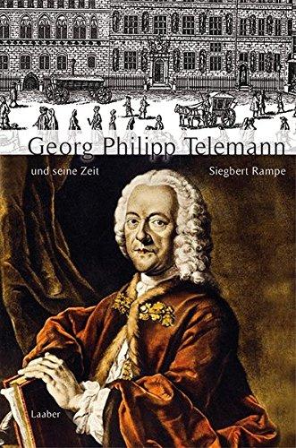 Georg Philipp Telemann und seine Zeit (Große Komponisten und ihre Zeit)
