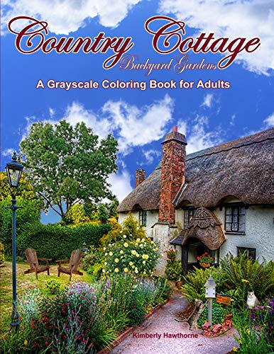 Country Cottage Backyard Gardens Grayscale Coloring Book for Adults: 37 Country Cottage Garden Scenes with Cottages, Gardens, Flowers, Birds, Squirrels and other Backyard Animals por Kimberly Hawthorne