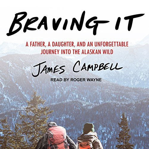 braving-it-a-father-a-daughter-and-an-unforgettable-journey-into-the-alaskan-wild