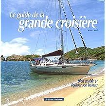 Le guide de la grande croisière : Bien choisir et équiper son bateau