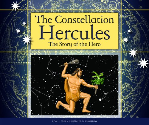 The Constellation Hercules: The Story of the Hero (Constellations)