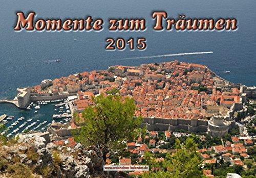 Landschaftskalender: Momente zum Träumen 2015 - Reisefotografie mit inspirierenden Weisheiten - Wandkalender DIN A3 (Planer Mit Fall)