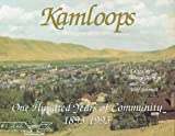Kamloops: One Hundred Years of Community 1893-1993
