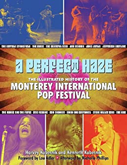 A Perfect Haze: The Illustrated History of the Monterey International Pop Festival by [Kubernik, Harvey, Kubernik, Kenneth]