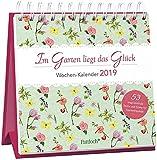 Im Garten liegt das Glück - Wochen-Kalender 2019: zum Aufstellen m. Illustrationen u. Zitaten, inspirierende Texte auf d. Rückseiten, Spiralbindung, 16,6 x 15,8 cm