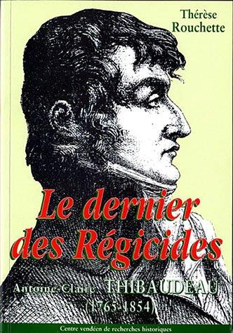 Le dernier des régicides, Antoine-Claire Thibaudeau, 1765-1854