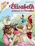 UNE LETTRE MYSTERIEUSE Nº 9: Elisabeth, princesse à Versailles - tome 9