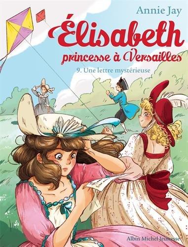 UNE UNE LETTRE MYSTERIEUSE N 9: Elisabeth, princesse  Versailles - tome 9