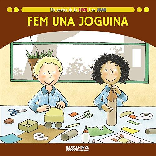 Fem una joguina (Llibres Infantils I Juvenils - Sopa De Contes - Els Contes De La Sika I En Joan) por Estel Baldó