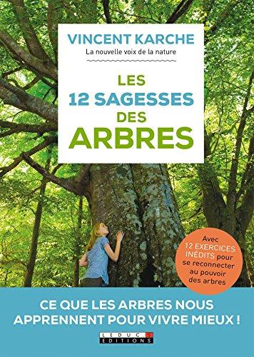 Les 12 sagesses des arbres: Ce que les arbres nous apprennent pour vivre mieux ! (DEVELOPPEMENT P) par Vincent Karche