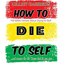 How to Die to Self: ...and receive the life Jesus died to give you (English Edition)