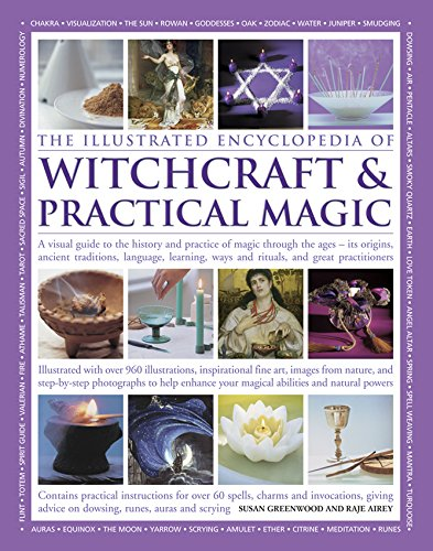 Illustrated Encyclopedia of Witchcraft & Practical Magic: A Visual Guide to the History and Practice of Magic Through the Ages - Its Origins, Ancient ... Ways and Rituals, and Great Practitioners