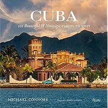 Cuba: 101 Beautiful and Nostalgic Places to Visit
