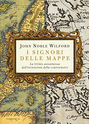 I signori delle mappe. La storia avventurosa dell'invenzione della cartografia