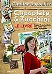 Chocolate & Zucchini : Le Livre: Plus...