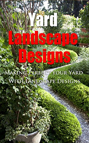 Yard Landscape Designs: Making Perfect Your Yard With Landscape Designs (English Edition) por Janie Deleon