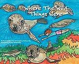 Where the Wild Things Were - Susan Goldsworthy, Sydney Goldsworthy