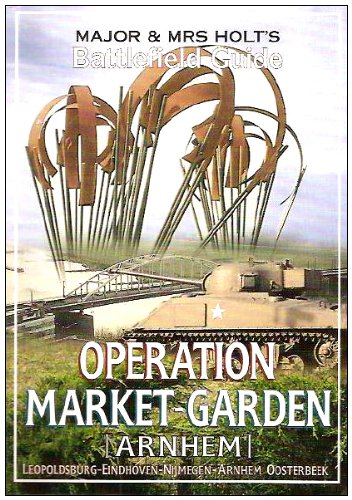 major-and-mrs-holts-battlefield-guide-operation-market-garden-leopoldsville-to-arnhem