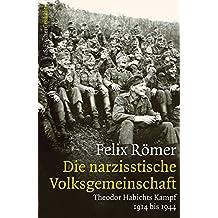 Die narzisstische Volksgemeinschaft: Theodor Habichts Kampf. 1914 bis 1944