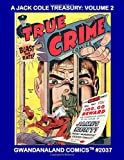 A Jack Cole Treasury: Volume 2: Gwandanaland Comics #2037 --- More Classic Stories By The Comic Master -- Starring Death Patrol, True Crime, Plastic Man, The Claw - and much more!