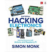 Hacking Electronics: Learning Electronics With Arduino and Raspberry Pi