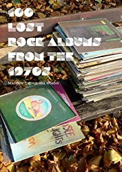 100 Lost Rock Albums From The 1970s (English Edition)
