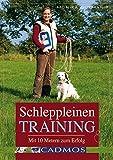 Mit 10 Metern zum Erfolg: Schleppleinentraining - so geht's (Cadmos Hundebuch)