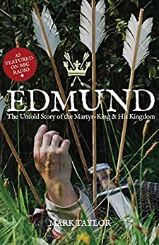 Edmund: The Untold Story of the Martyr-King and his Kingdom by [Taylor, Mark]