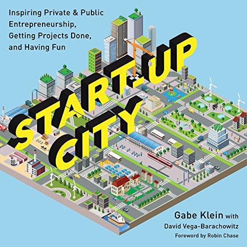 Start-Up City: Inspiring Private and Public Entrepreneurship, Getting Projects Done, and Having Fun por Gabe Klein