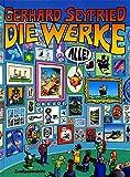 Die Werke - Alle!: Sämtliche Cartoons, Illustrationen, Poster und Gemälde sowie Skizzen und Entwürfe - Gerhard Seyfried, Ziska Riemann