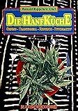 Die Hanf Küche: Gesund - Traditionell - Exotisch - Psychoaktiv (Edition Rauschkunde)